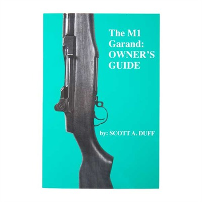 The M1 Garand Owner&039;s Manual Scott A. Duff