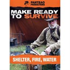 MAKE READY TO SURVIVE: SHELTER, FIRE AND WATER