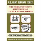 COMPLETE US ARMY SURVIVAL GUIDE TO SHELTER SKILLS