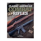 Gun Digest Presents Classic American Combat Rifles Book