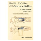 US 30 CALIBER SERVICE RIFLES- VOLUMES I & II SHOP <b>MANUAL</b>