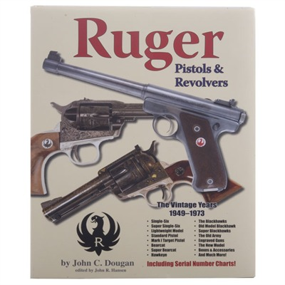 The Vintage Years 1949 - 1973 Ruger~ Pistols & Revolvers