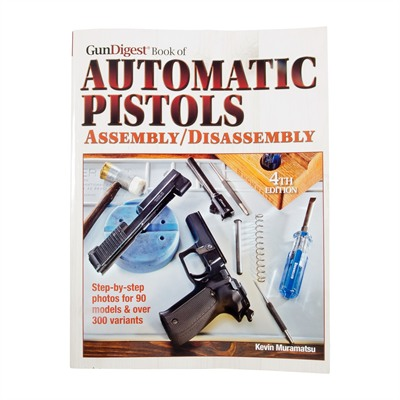 : Automatic Pistols Assembly & Dissassembly 4th Ed.
