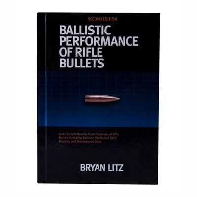 Ballistic Performance Of Rifle Bullets - Ballistic Performance Of Rifle Bullets 2nd Ed.