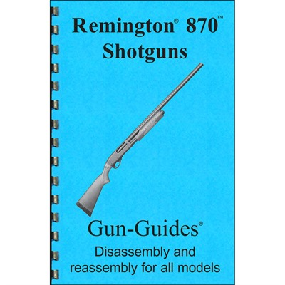 Gun-Guides Remington 870 Assembly And Disassembly Guide