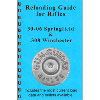 Gun-Guides Reloading Guide For 308 Win & 30-06 Springfield Calibers - Reloading Guide For 308 Win And 30-06 Springfield Calibers