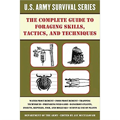 Skyhorse Publishing Inc Complete Us Army Survival Guide To Foraging Skills Complete Us Army Guide To Foraging Skills