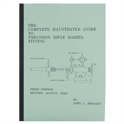 John Hinnant The Complete Illustrated Guide To Precision Rifle Barrel Fitting The Complete Illustrated Guide To Precision Rifle Fitting
