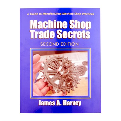 Machine Shop Trade Secrets, 2nd Edition