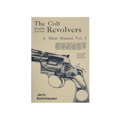 The Colt Double-Action Revolvers - A Shop Manual - Kuhnhausen- Colt Double Action Revolvers Volume I