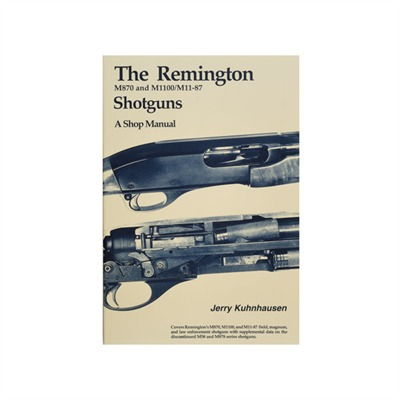 The Remington 870 & M1100/M11-87 Shotguns - A Shop Manual