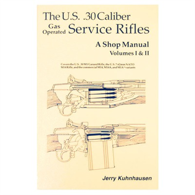 The U.S. .30 Caliber Gas Operated Service Rifles A Shop Manual - Kuhnhausen- Us 30 Caliber Service R