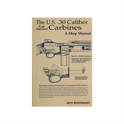 The U.S. .30 Caliber Gas Operated Carbines: A Shop Manual