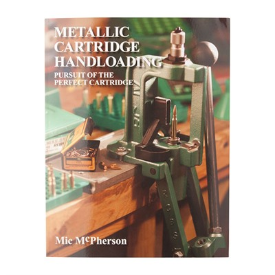 Metallic Cartridge Handloading; Pursuit Of The Perfect Cartridge